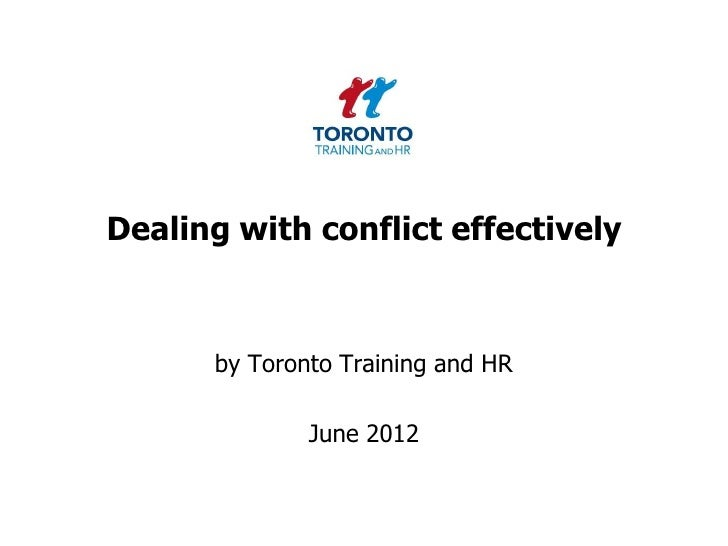 Dealing with conflict effectively      by Toronto Training and HR              June 2012