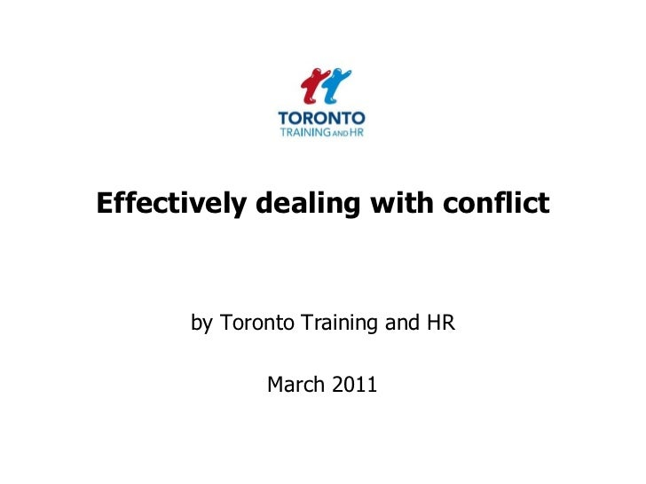 Effectively dealing with conflict <br />by Toronto Training and HR <br />March 2011<br />