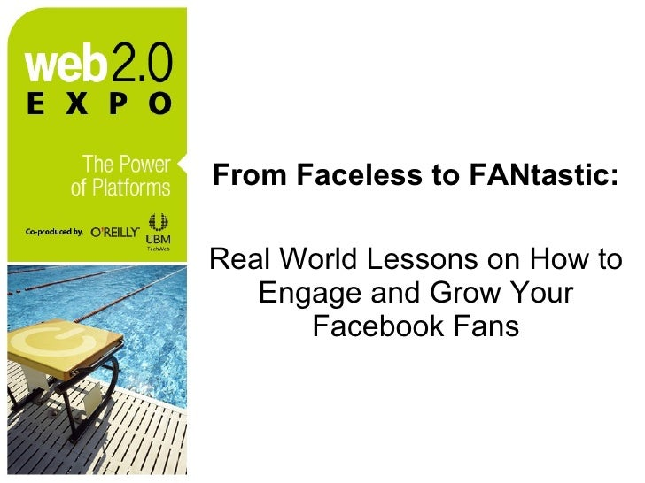 From Faceless to FANtastic:   Real World Lessons on How to Engage and Grow Your Facebook Fans