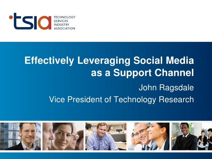 Effectively Leveraging Social Media               as a Support Channel                              John Ragsdale      Vic...