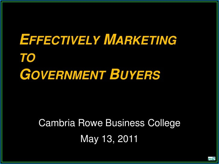 EFFECTIVELY MARKETINGTOGOVERNMENT      BUYERS  Cambria Rowe Business College          May 13, 2011