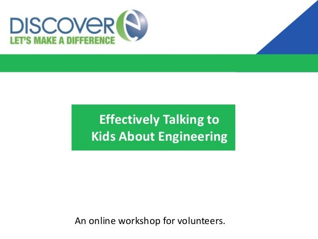 Effectively Talking to Kids About Engineering An online workshop for volunteers.