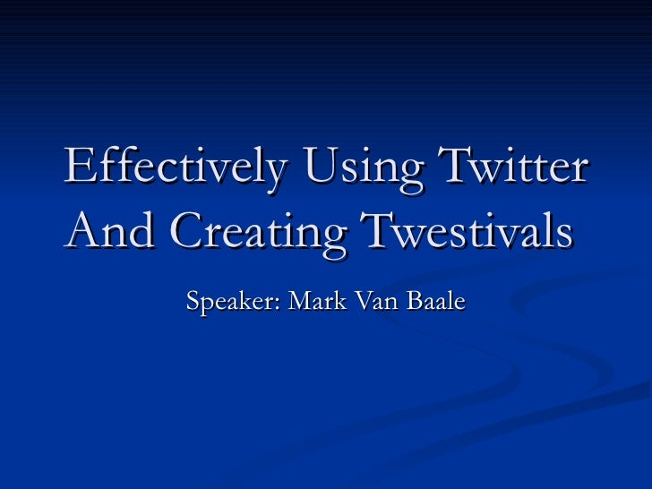 Effectively Using Twitter And Creating Twestivals   Speaker: Mark Van Baale