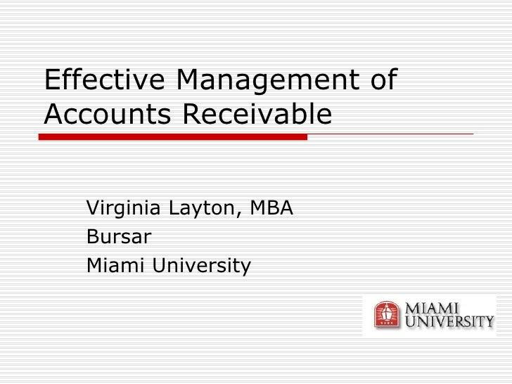 Effective Management of Accounts Receivable Virginia Layton, MBA Bursar Miami University