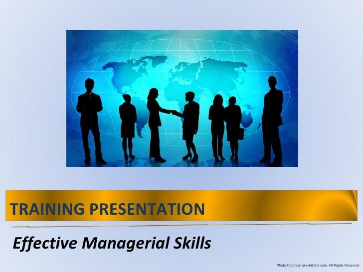 <ul><li>Effective Managerial Skills </li></ul>Photo Courtesy askshiksha.com. All Rights Reserved TRAINING PRESENTATION