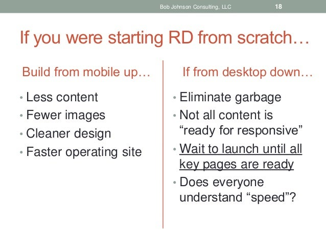 Bob Johnson Consulting, LLC  18  If you were starting RD from scratch… Build from mobile up…  If from desktop down…  • Les...