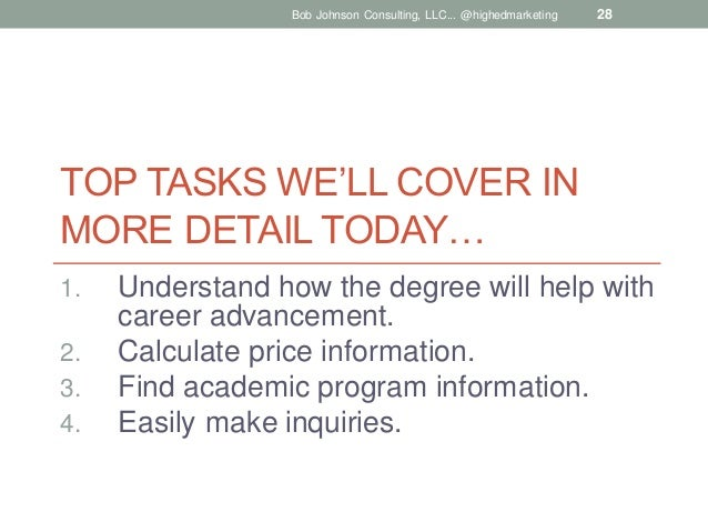 Bob Johnson Consulting, LLC... @highedmarketing  28  TOP TASKS WE'LL COVER IN MORE DETAIL TODAY… 1. 2. 3. 4.  Understand h...