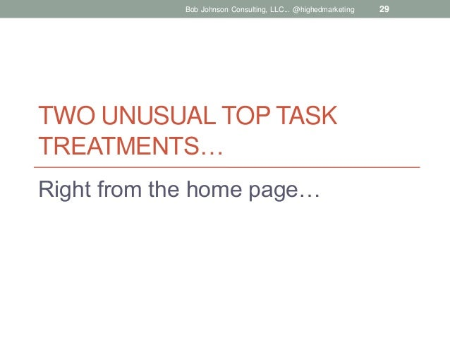 Bob Johnson Consulting, LLC... @highedmarketing  TWO UNUSUAL TOP TASK TREATMENTS… Right from the home page…  29