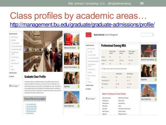 Bob Johnson Consulting, LLC... @highedmarketing  36  Class profiles by academic areas… http://management.bu.edu/graduate/g...