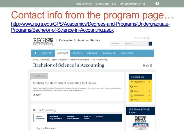 Bob Johnson Consulting, LLC... @highedmarketing  43  Contact info from the program page… http://www.regis.edu/CPS/Academic...