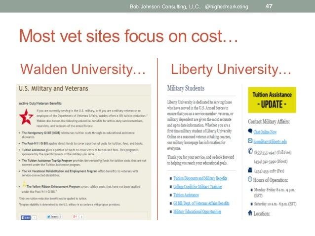 Bob Johnson Consulting, LLC... @highedmarketing  47  Most vet sites focus on cost… Walden University…  Liberty University…