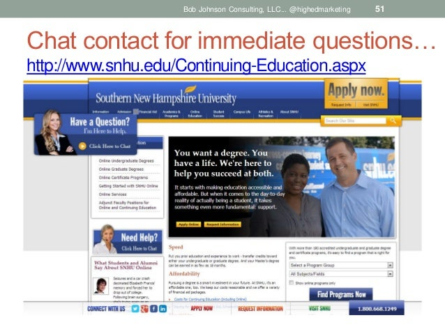Bob Johnson Consulting, LLC... @highedmarketing  51  Chat contact for immediate questions… http://www.snhu.edu/Continuing-...