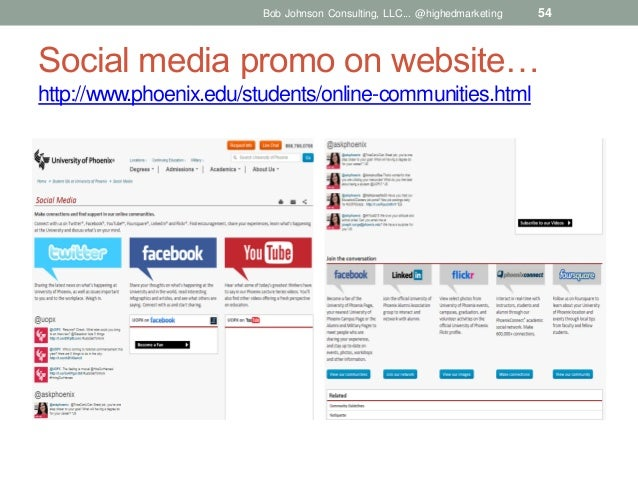 Bob Johnson Consulting, LLC... @highedmarketing  54  Social media promo on website… http://www.phoenix.edu/students/online...