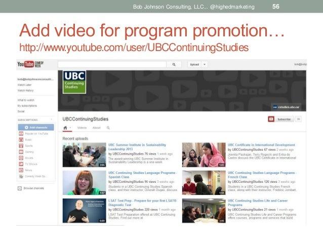 Bob Johnson Consulting, LLC... @highedmarketing  56  Add video for program promotion… http://www.youtube.com/user/UBCConti...