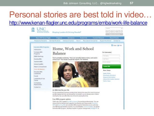 Bob Johnson Consulting, LLC... @highedmarketing  57  Personal stories are best told in video… http://www.kenan-flagler.unc...