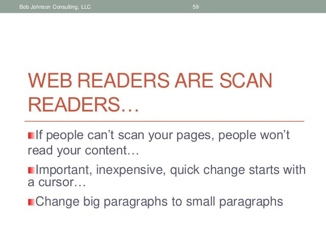 Bob Johnson Consulting, LLC  59  WEB READERS ARE SCAN READERS… If people can't scan your pages, people won't read your con...