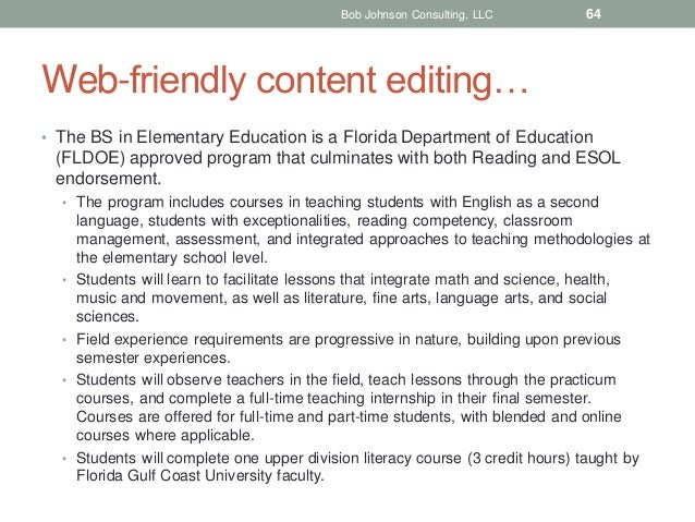Bob Johnson Consulting, LLC  64  Web-friendly content editing… • The BS in Elementary Education is a Florida Department of...