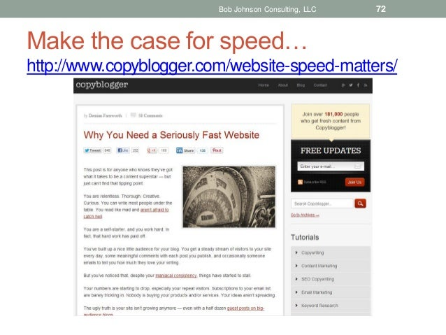 Bob Johnson Consulting, LLC  72  Make the case for speed… http://www.copyblogger.com/website-speed-matters/