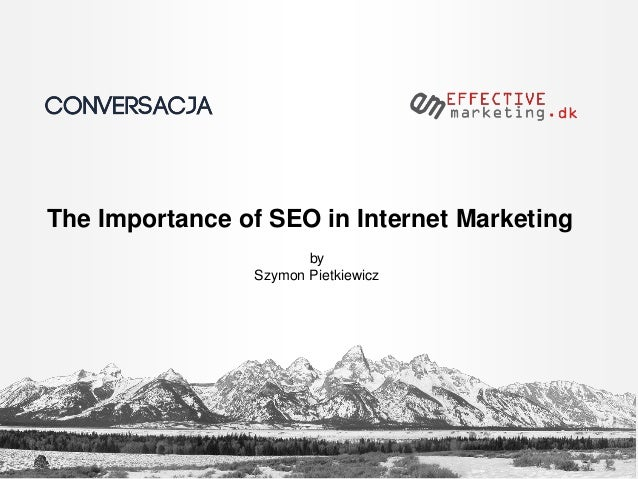 The Importance of SEO in Internet Marketing by Szymon Pietkiewicz