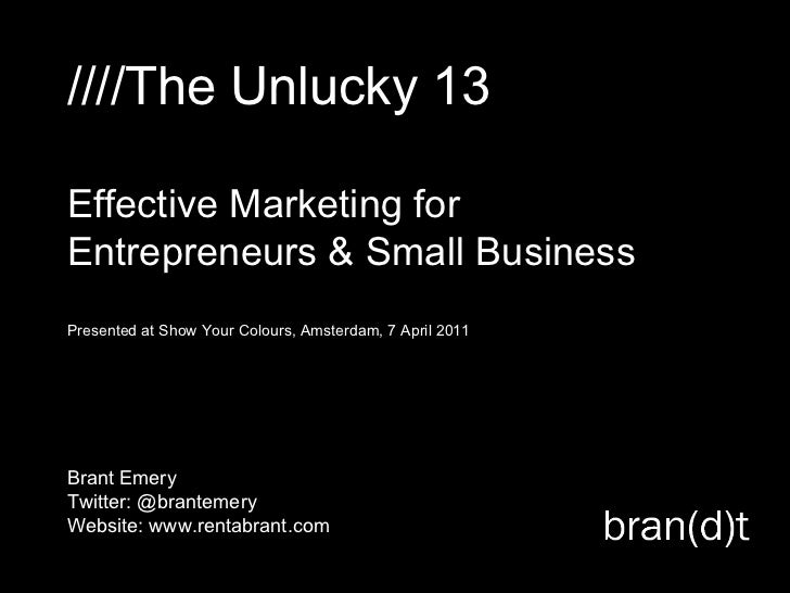 ////The Unlucky 13 Effective Marketing for Entrepreneurs & Small Business Presented at Show Your Colours, Amsterdam, 7 Apr...