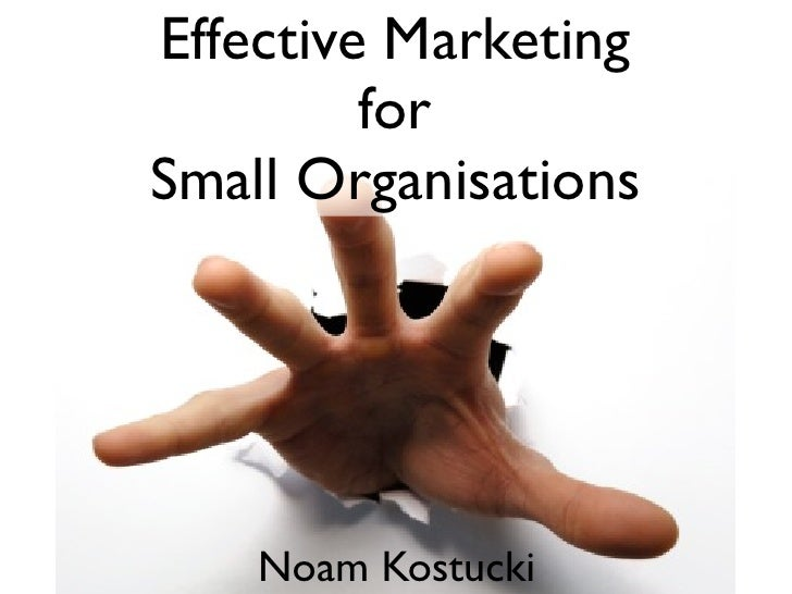 Effective Marketing         forSmall Organisations    Noam Kostucki