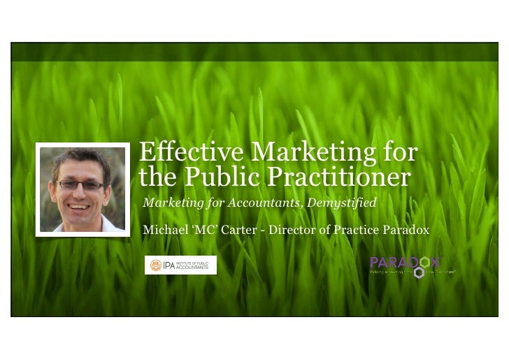 Effective Marketing forthe Public PractitionerMarketing for Accountants, DemystifiedMichael 'MC' Carter - Director of Prac...