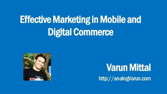 EffectiveMarketinginMobileand DigitalCommerce VarunMittal http://analogVarun.com