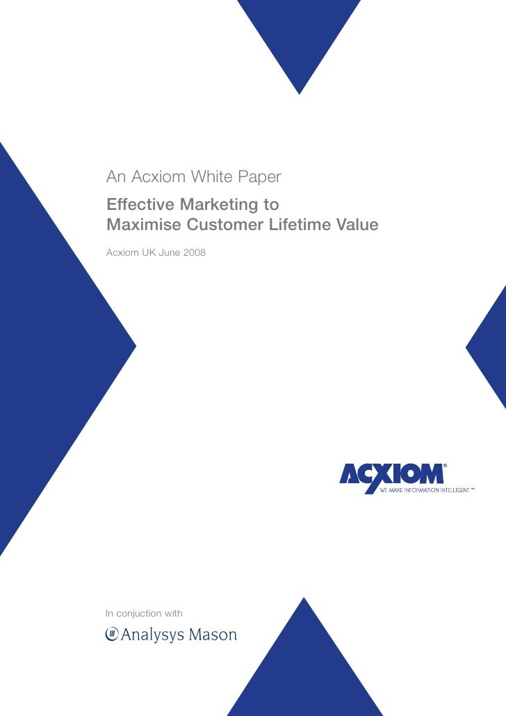 An Acxiom White Paper Effective Marketing to Maximise Customer Lifetime Value Acxiom UK June 2008     In conjuction with