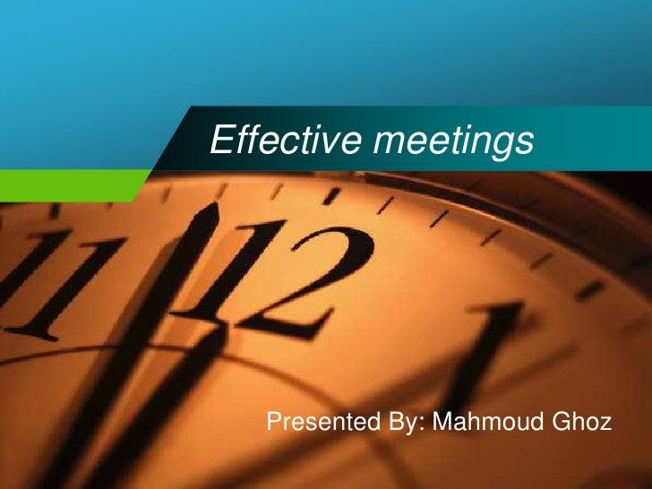 Effective meetings<br />Presented By: Mahmoud Ghoz<br />