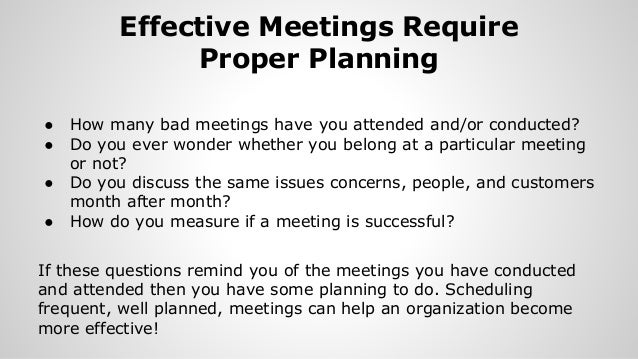 effective group meeting Seven steps to running the most effective meeting possible establishing ground rules early on will create a framework for how your group functions 5.