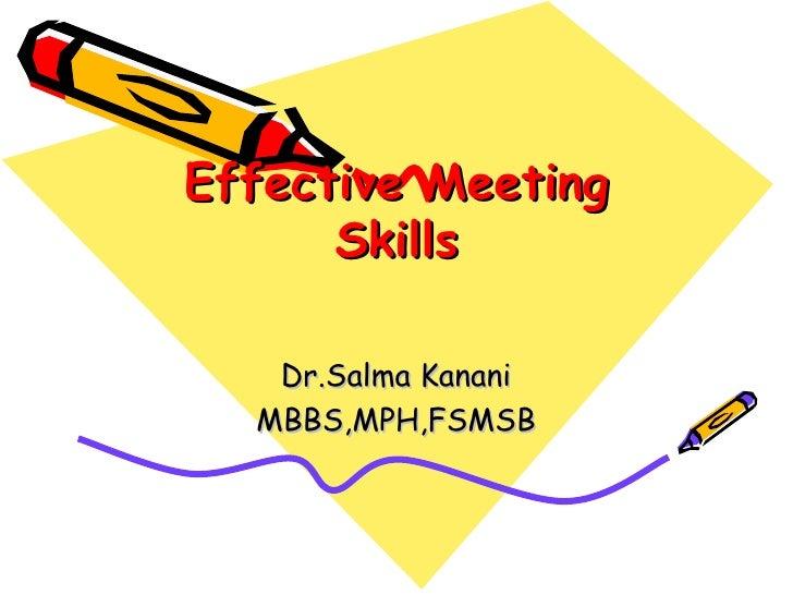 Effective Meeting Skills Dr.Salma Kanani MBBS,MPH,FSMSB