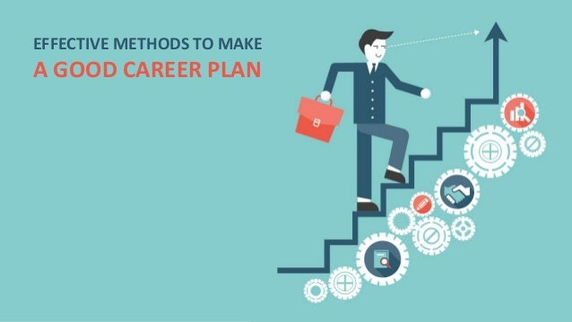 EFFECTIVE METHODS TO MAKE A GOOD CAREER PLAN