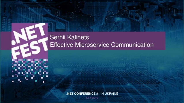 Тема доклада Тема доклада Тема доклада KYIV 2019 Serhii Kalinets Effective Microservice Communication .NET CONFERENCE #1 I...