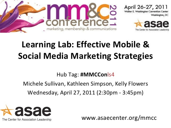 Learning Lab: Effective Mobile & Social Media Marketing Strategies Hub Tag:  #MMCCon ls4 Michele Sullivan, Kathleen Simpso...