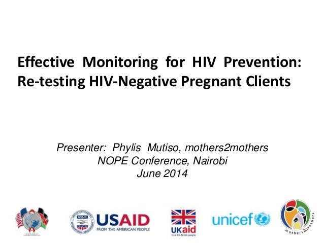 Effective Monitoring for HIV Prevention: Re-testing HIV-Negative Pregnant Clients Presenter: Phylis Mutiso, mothers2mother...