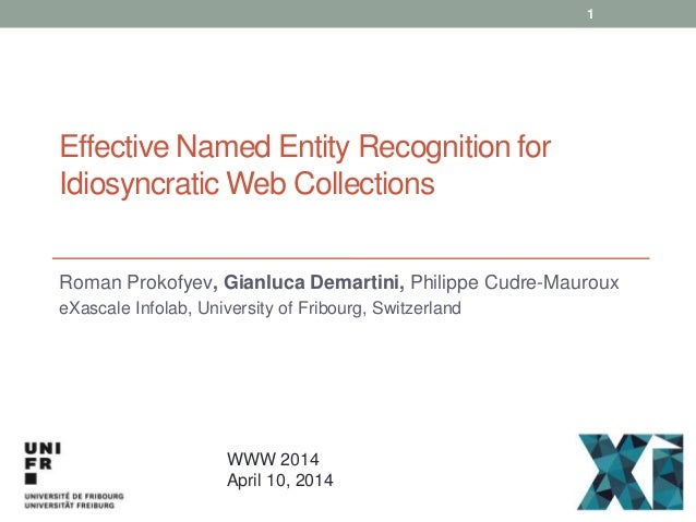 Effective Named Entity Recognition for Idiosyncratic Web Collections Roman Prokofyev, Gianluca Demartini, Philippe Cudre-M...