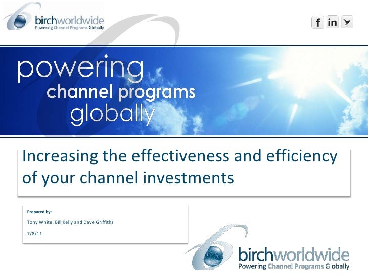 Increasing the effectiveness and efficiency of your channel investments<br />Prepared by:<br />Tony White, Bill Kelly and ...