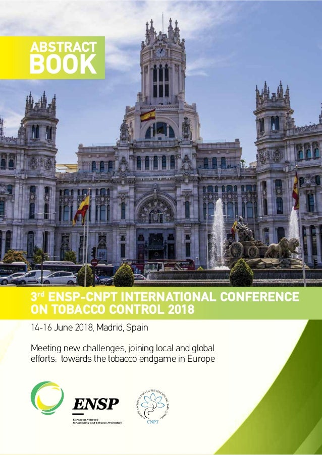 ABSTRACT BOOK 3rd ENSP-CNPT INTERNATIONAL CONFERENCE ON TOBACCO CONTROL 2018 14-16 June 2018, Madrid, Spain Meeting new ch...