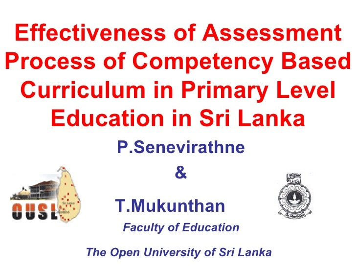 Effectiveness of Assessment Process of Competency Based Curriculum in Primary Level Education in Sri Lanka P.Senevirathne ...