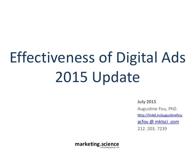 marketing.scienceconsulting group, inc. Effectiveness of Digital Ads 2015 Update July 2015 Augustine Fou, PhD. http://link...