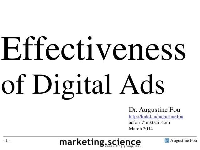 Augustine Fou- 1 - Effectiveness of Digital Ads Dr. Augustine Fou http://linkd.in/augustinefou acfou @mktsci .com March 20...
