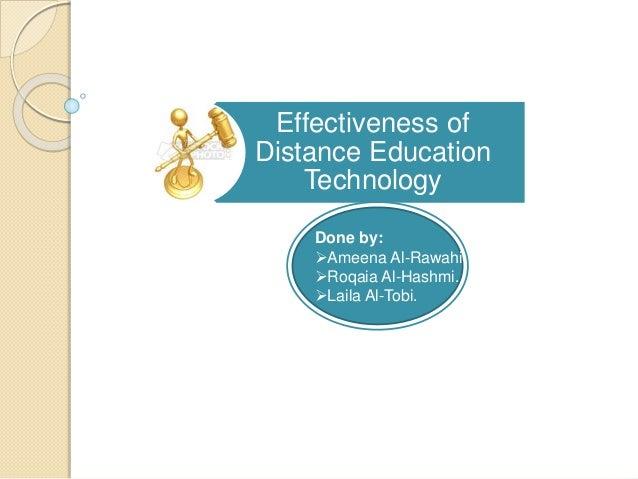 Effectiveness of Distance Education Technology Done by: Ameena Al-Rawahi. Roqaia Al-Hashmi. Laila Al-Tobi.