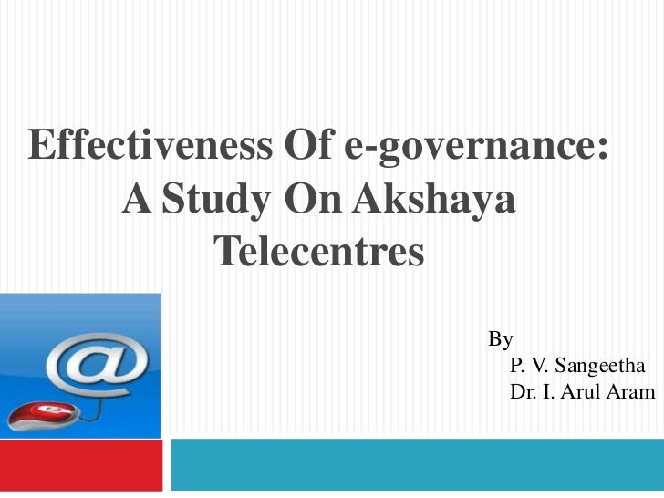 Effectiveness Of e-governance:     A Study On Akshaya          Telecentres                       By                       ...