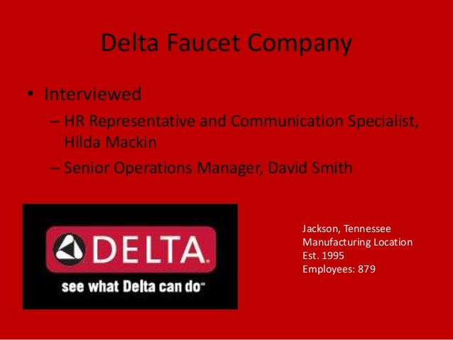 Delta Faucet Company• Interviewed– HR Representative and Communication Specialist,Hilda Mackin– Senior Operations Manager,...