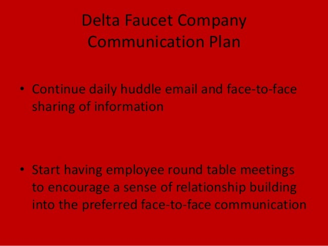 Delta Faucet CompanyCommunication Plan• Continue daily huddle email and face-to-facesharing of information• Start having e...