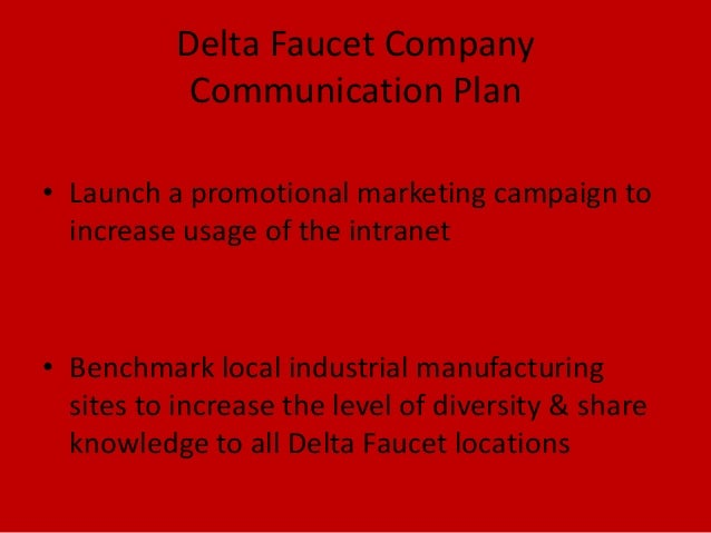 Delta Faucet CompanyCommunication Plan• Launch a promotional marketing campaign toincrease usage of the intranet• Benchmar...