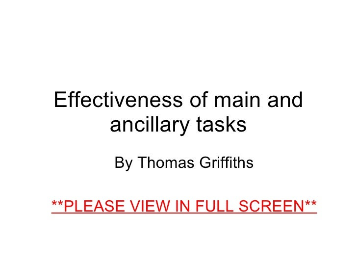 Effectiveness of main and ancillary tasks By Thomas Griffiths **PLEASE VIEW IN FULL SCREEN**