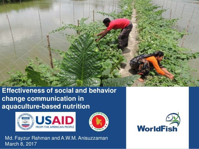Effectiveness of social and behavior change communication in aquaculture-based nutrition Md. Fayzur Rahman and A.W.M. Anis...