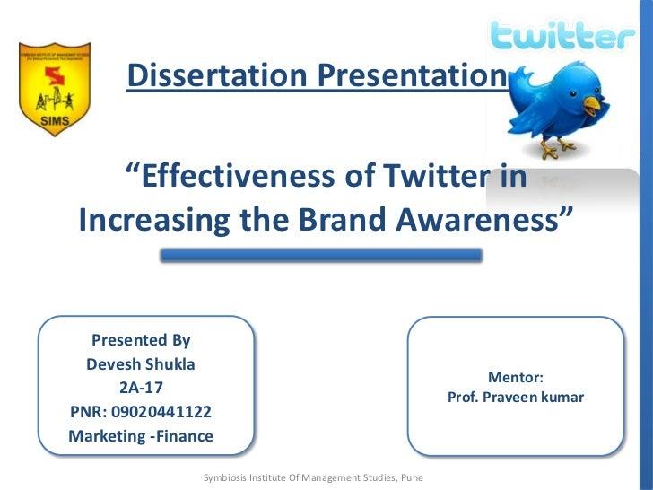 "Dissertation Presentation<br />""Effectiveness of Twitter in Increasing the Brand Awareness""<br />Mentor: <br />Prof. Prave..."