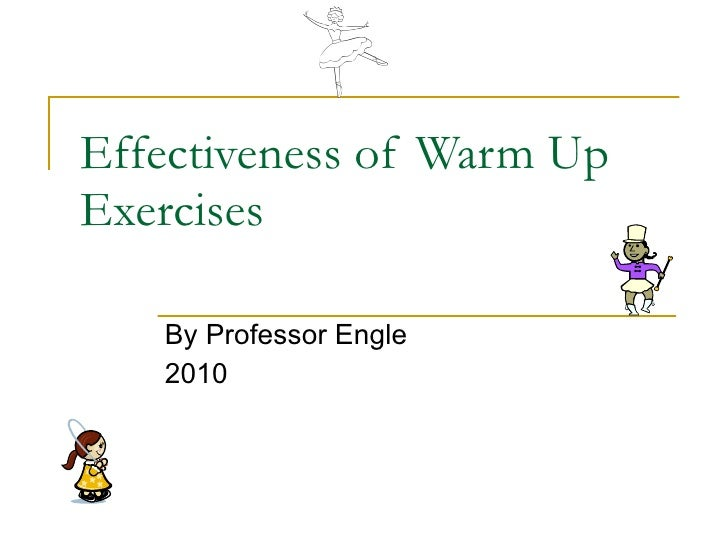 Effectiveness of Warm Up Exercises By Professor Engle 2010